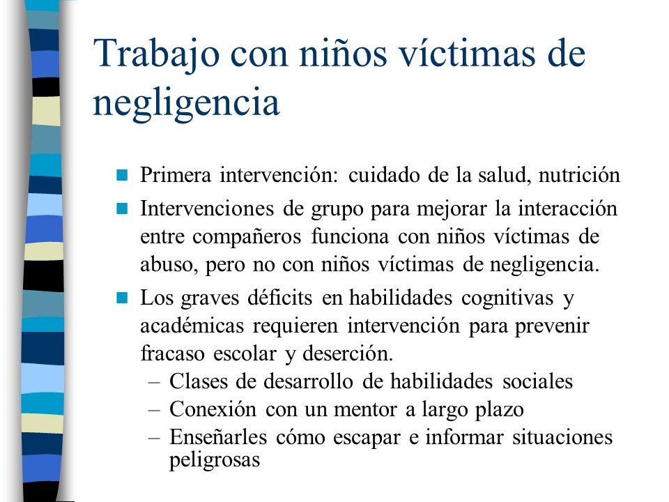 Trabajo con niños víctimas de negligencia Primera intervención: cuidado de la salud, nutrición Intervenciones de grupo para mejorar la interacción ent
