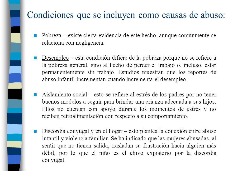 Condiciones que se incluyen como causas de abuso: Pobreza – existe cierta evidencia de este hecho, aunque comúnmente se relaciona con negligencia. Des