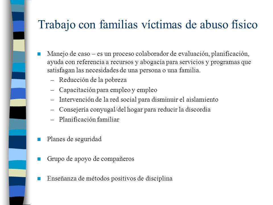 Trabajo con familias víctimas de abuso físico Manejo de caso – es un proceso colaborador de evaluación, planificación, ayuda con referencia a recursos