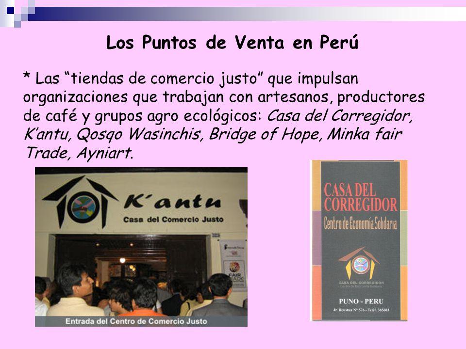 Los Puntos de Venta en Perú * Las tiendas de comercio justo que impulsan organizaciones que trabajan con artesanos, productores de café y grupos agro