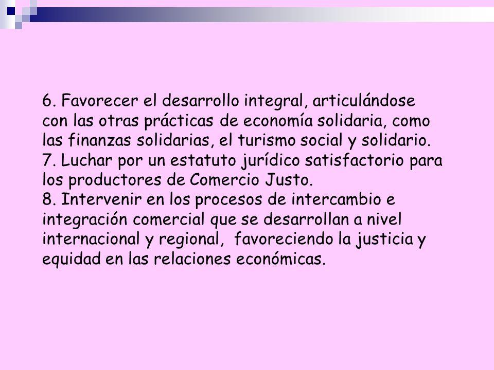 6. Favorecer el desarrollo integral, articulándose con las otras prácticas de economía solidaria, como las finanzas solidarias, el turismo social y so