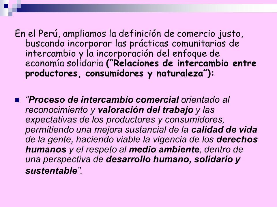 En el Perú, ampliamos la definición de comercio justo, buscando incorporar las prácticas comunitarias de intercambio y la incorporación del enfoque de