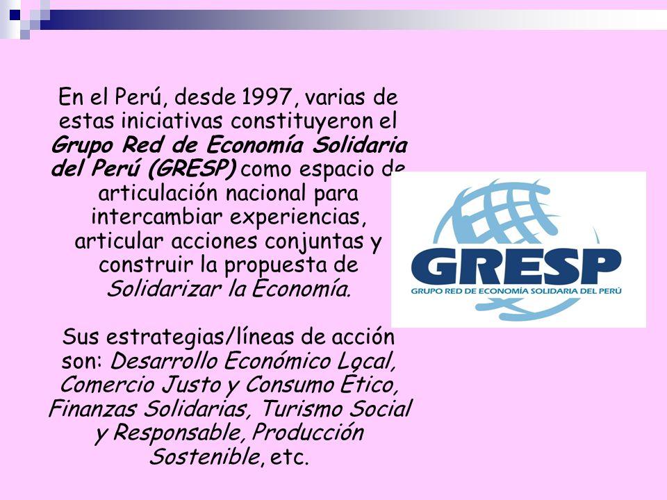 En el Perú, desde 1997, varias de estas iniciativas constituyeron el Grupo Red de Economía Solidaria del Perú (GRESP) como espacio de articulación nac