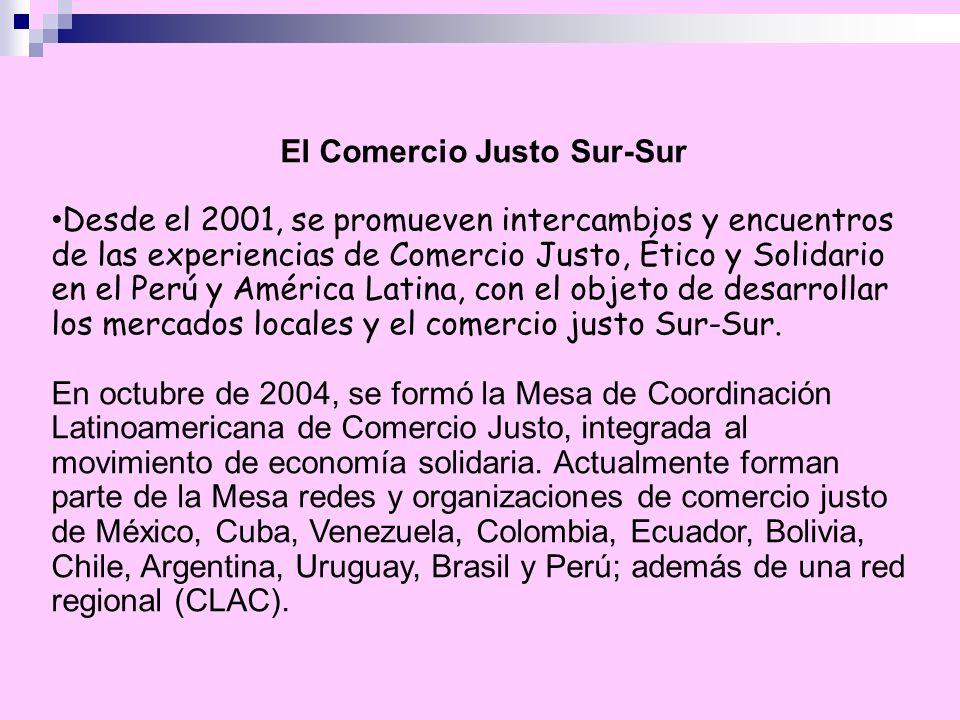 El Comercio Justo Sur-Sur Desde el 2001, se promueven intercambios y encuentros de las experiencias de Comercio Justo, Ético y Solidario en el Perú y