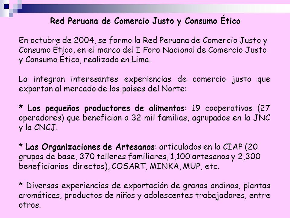 Red Peruana de Comercio Justo y Consumo Ético En octubre de 2004, se formo la Red Peruana de Comercio Justo y Consumo Ético, en el marco del I Foro Na