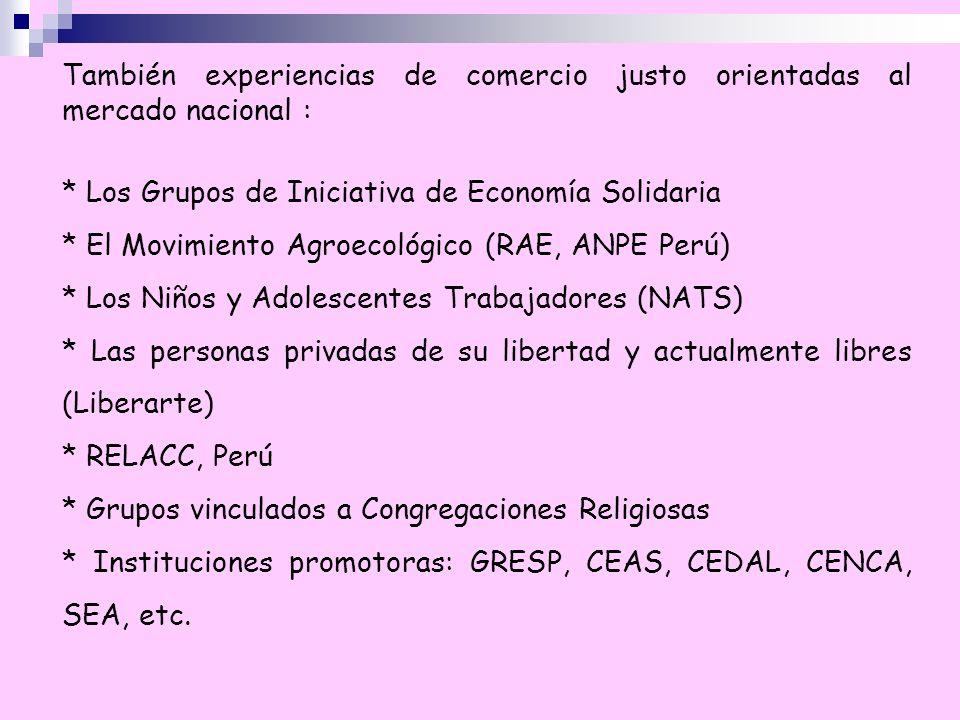 También experiencias de comercio justo orientadas al mercado nacional : * Los Grupos de Iniciativa de Economía Solidaria * El Movimiento Agroecológico