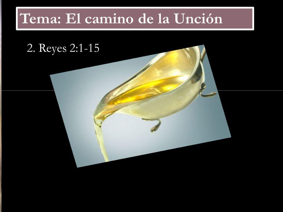 Click to edit Master subtitle style Tema: El camino de la Unción 2. Reyes 2:1-15