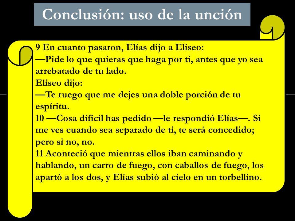 Click to edit Master subtitle style Conclusión: uso de la unción 9 En cuanto pasaron, Elías dijo a Eliseo: Pide lo que quieras que haga por ti, antes