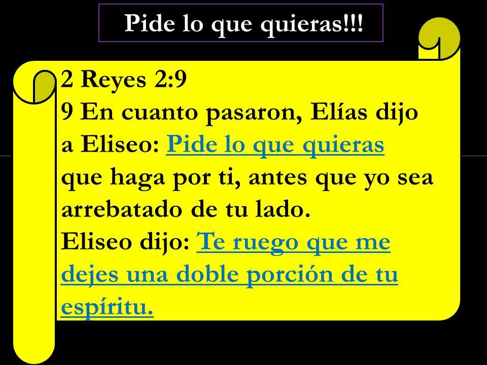 Click to edit Master subtitle style Pide lo que quieras!!! 2 Reyes 2:9 9 En cuanto pasaron, Elías dijo a Eliseo: Pide lo que quieras que haga por ti,