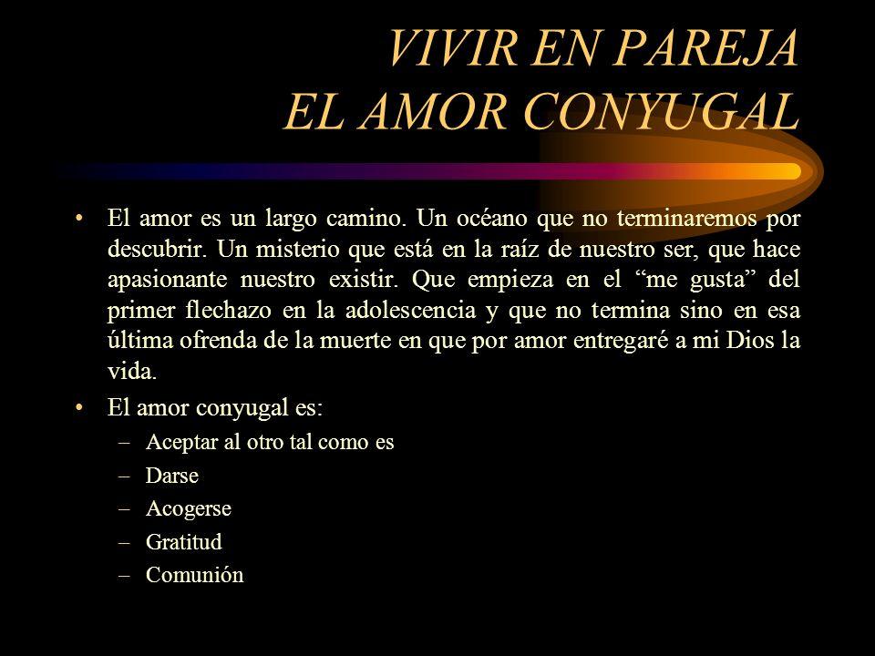 VIVIR EN PAREJA EL AMOR CONYUGAL El amor es un largo camino.