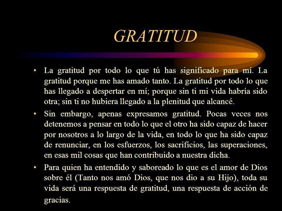 GRATITUD La gratitud por todo lo que tú has significado para mí.