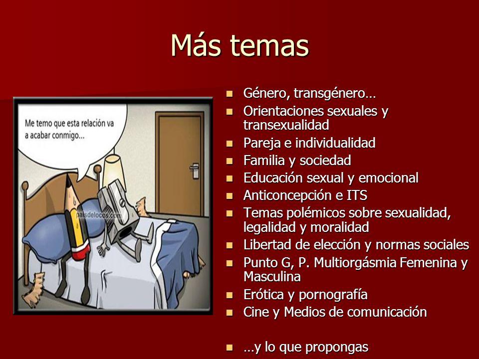 Más temas Género, transgénero… Género, transgénero… Orientaciones sexuales y transexualidad Orientaciones sexuales y transexualidad Pareja e individua