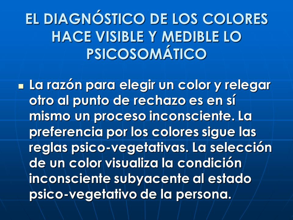 EL DIAGNÓSTICO DE LOS COLORES HACE VISIBLE Y MEDIBLE LO PSICOSOMÁTICO La razón para elegir un color y relegar otro al punto de rechazo es en sí mismo