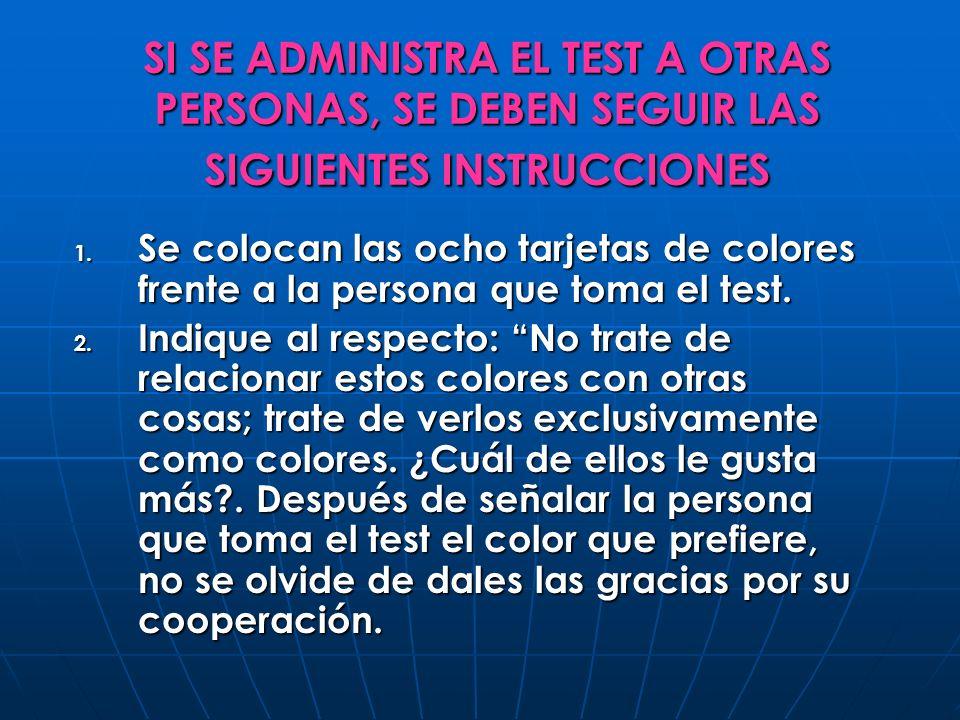 SI SE ADMINISTRA EL TEST A OTRAS PERSONAS, SE DEBEN SEGUIR LAS SIGUIENTES INSTRUCCIONES 1. Se colocan las ocho tarjetas de colores frente a la persona