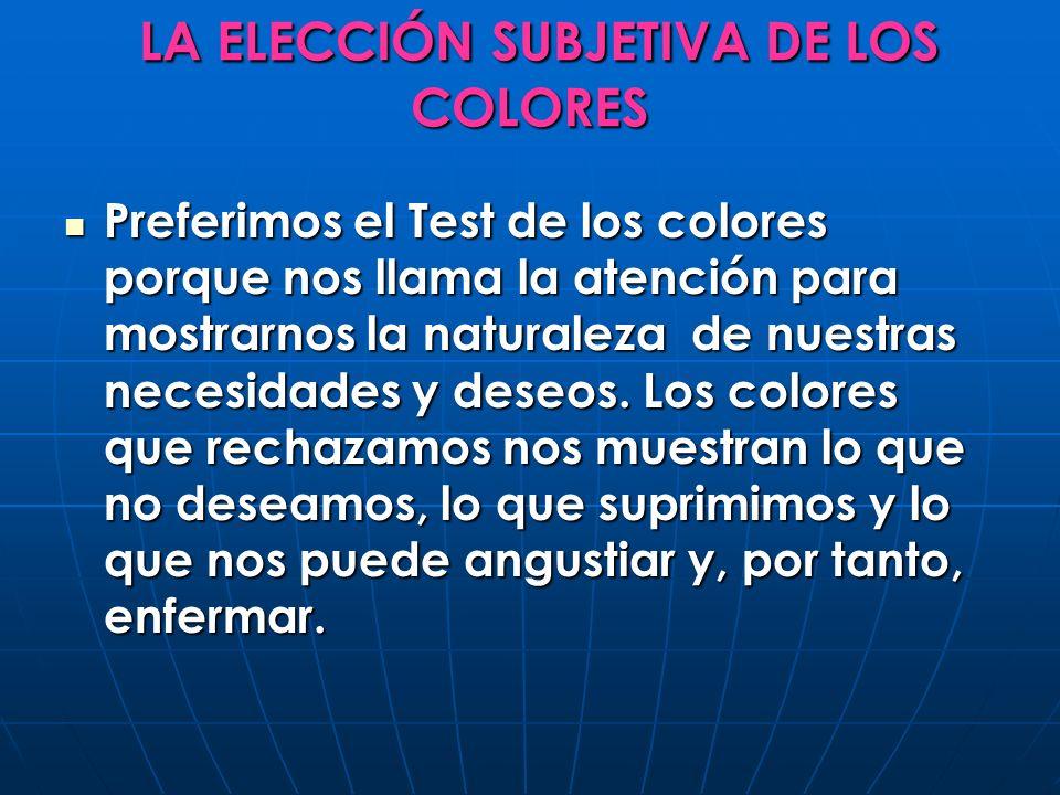 LA ELECCIÓN SUBJETIVA DE LOS COLORES LA ELECCIÓN SUBJETIVA DE LOS COLORES Preferimos el Test de los colores porque nos llama la atención para mostrarn