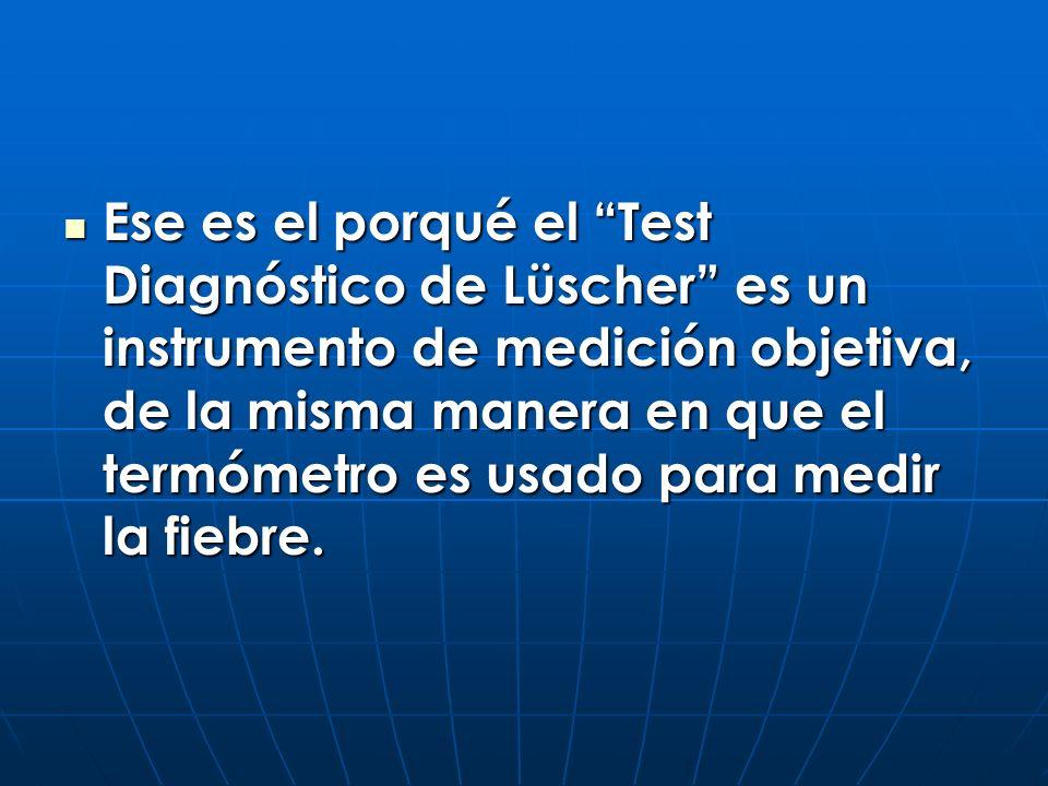 Ese es el porqué el Test Diagnóstico de Lüscher es un instrumento de medición objetiva, de la misma manera en que el termómetro es usado para medir la