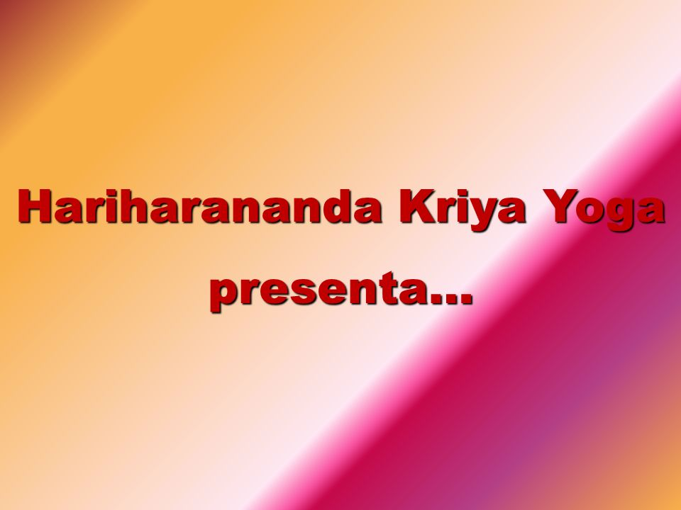 Hariharananda Kriya Yoga presenta…