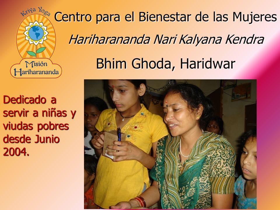 Dedicado a servir a niñas y viudas pobres desde Junio 2004. Centro para el Bienestar de las Mujeres Hariharananda Nari Kalyana Kendra Bhim Ghoda, Hari