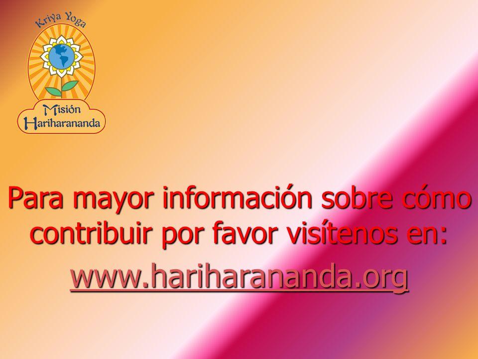 Para mayor información sobre cómo contribuir por favor visítenos en: www.hariharananda.org