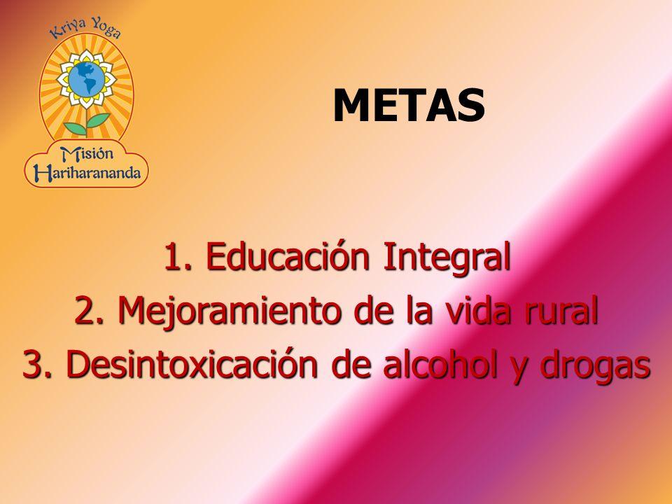 1. Educación Integral 2. Mejoramiento de la vida rural 3. Desintoxicación de alcohol y drogas METAS
