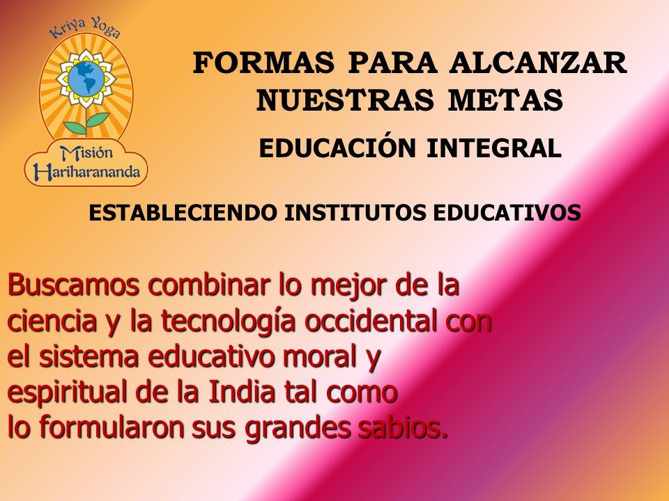 Buscamos combinar lo mejor de la ciencia y la tecnología occidental con el sistema educativo moral y espiritual de la India tal como lo formularon sus