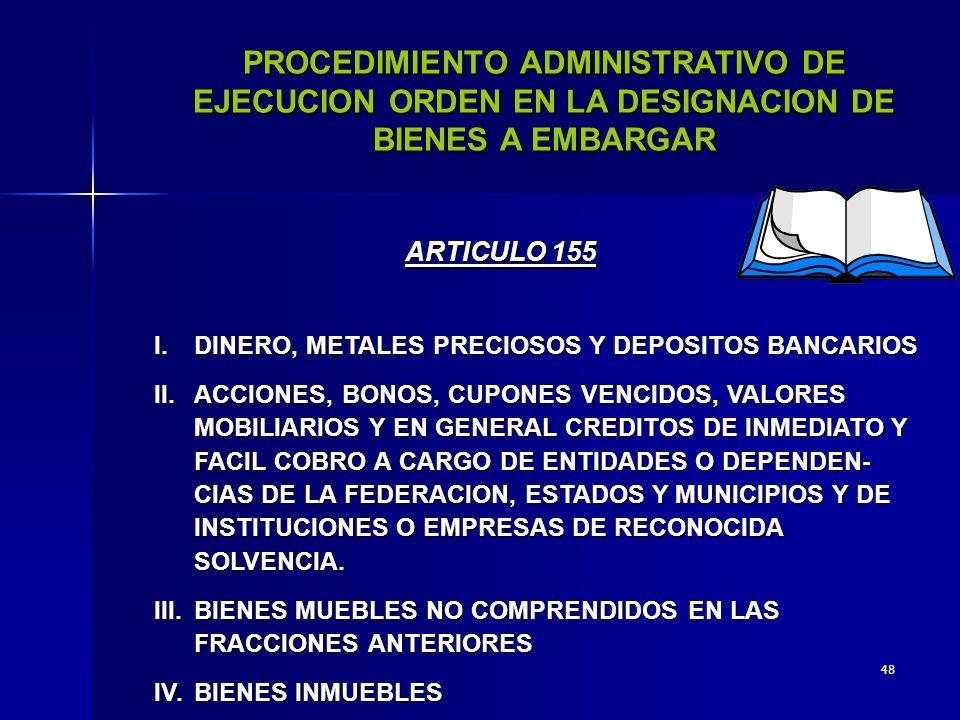 47 PROCEDIMIENTO ADMINISTRATIVO DE EJECUCION DESIGNACION DE BIENES SUJETOS A EMBARGO PERSONAS QUE LOS DESIGNAN: 1.LA PERSONA CON QUIEN SE ENTIENDA LA DILIGENCIA; ARTICULO 155.