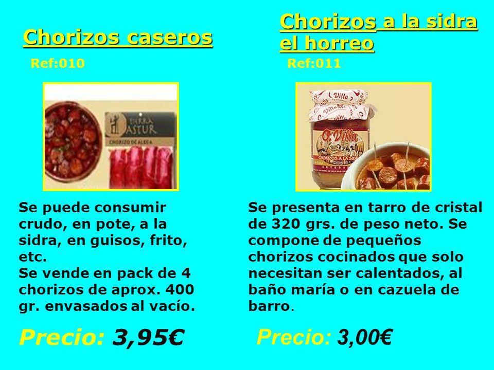 Chorizos caseros Chorizos a la sidra el horreo Ref:010 Se puede consumir crudo, en pote, a la sidra, en guisos, frito, etc. Se vende en pack de 4 chor