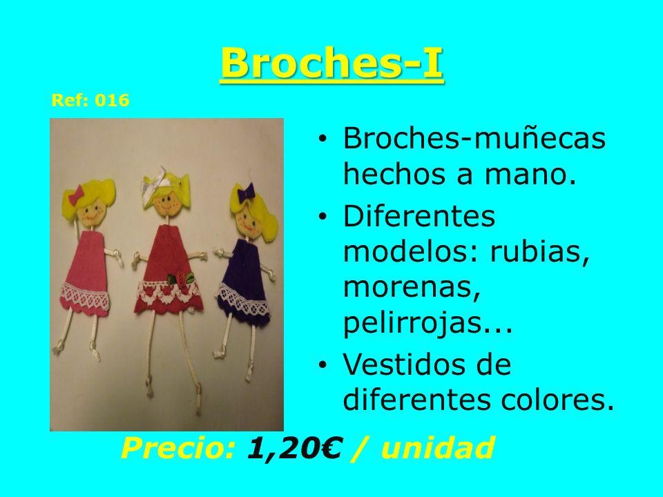Broches-I Broches-muñecas hechos a mano. Diferentes modelos: rubias, morenas, pelirrojas... Vestidos de diferentes colores. Precio: 1,20 / unidad Ref: