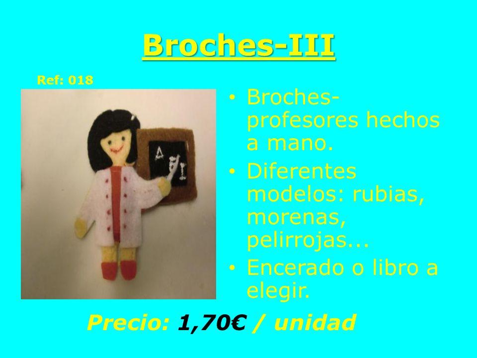 Broches-III Broches- profesores hechos a mano. Diferentes modelos: rubias, morenas, pelirrojas... Encerado o libro a elegir. Precio: 1,70 / unidad Ref