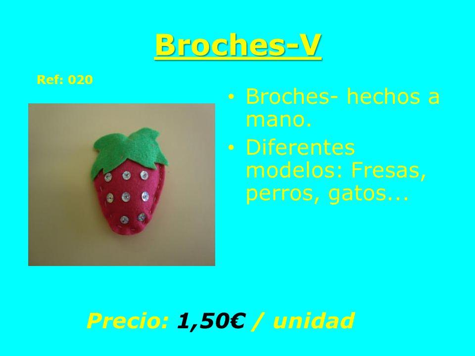 Broches-V Broches- hechos a mano. Diferentes modelos: Fresas, perros, gatos... Precio: 1,50 / unidad Ref: 020