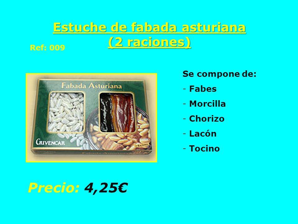 Estuche de fabada asturiana (2 raciones) Se compone de: - Fabes - Morcilla - Chorizo - Lacón - Tocino Precio: 4,25 Ref: 009