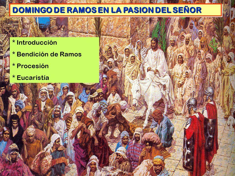 DOMINGO DE RAMOS EN LA PASION DEL SEÑOR * Introducción * Bendición de Ramos * Procesión * Eucaristía