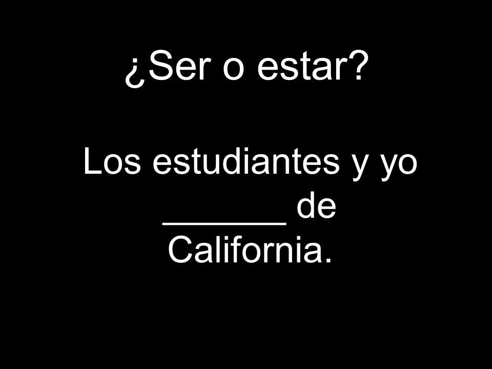 ¿Ser o estar? Los estudiantes y yo ______ de California.