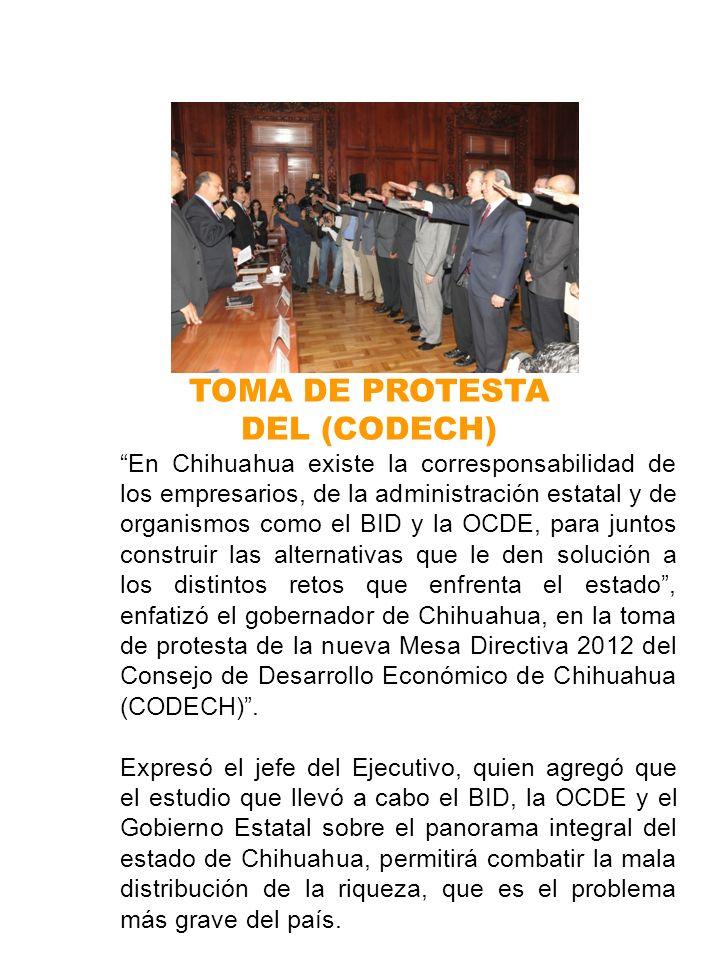 En Chihuahua existe la corresponsabilidad de los empresarios, de la administración estatal y de organismos como el BID y la OCDE, para juntos construir las alternativas que le den solución a los distintos retos que enfrenta el estado, enfatizó el gobernador de Chihuahua, en la toma de protesta de la nueva Mesa Directiva 2012 del Consejo de Desarrollo Económico de Chihuahua (CODECH).