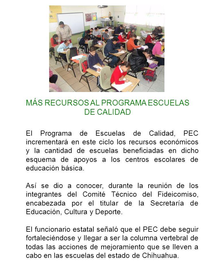 El Programa de Escuelas de Calidad, PEC incrementará en este ciclo los recursos económicos y la cantidad de escuelas beneficiadas en dicho esquema de apoyos a los centros escolares de educación básica.