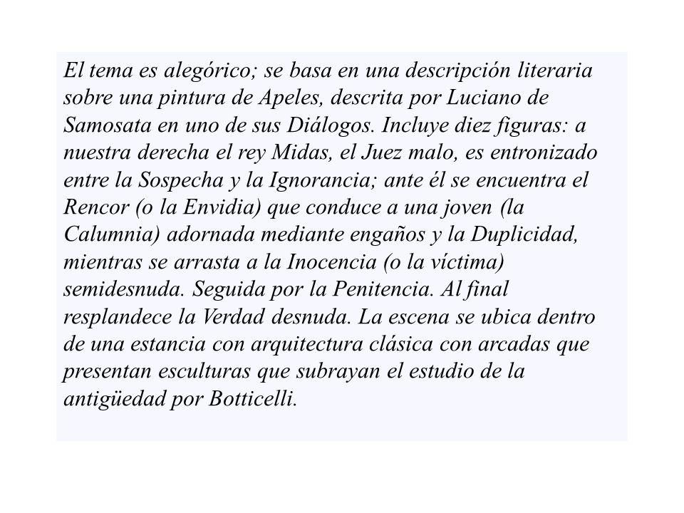 El tema es alegórico; se basa en una descripción literaria sobre una pintura de Apeles, descrita por Luciano de Samosata en uno de sus Diálogos. Inclu