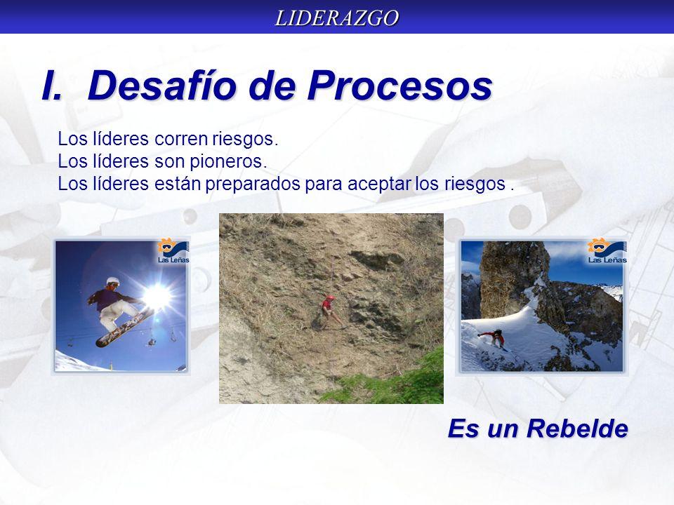 LIDERAZGO I.Desafío de Procesos Es un Rebelde Los líderes corren riesgos.