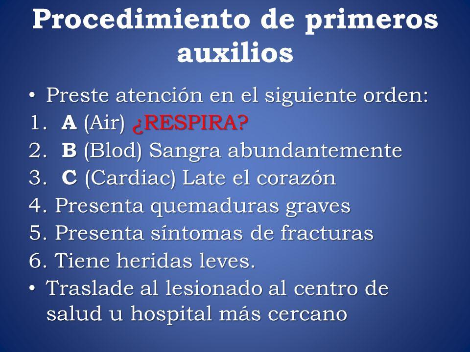 Procedimiento de primeros auxilios Preste atención en el siguiente orden: Preste atención en el siguiente orden: 1. A (Air) ¿RESPIRA? 2. B (Blod) Sang