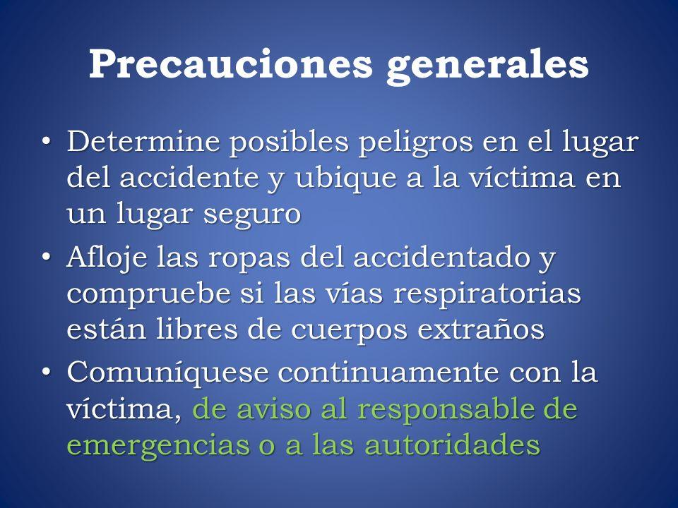 Precauciones generales Determine posibles peligros en el lugar del accidente y ubique a la víctima en un lugar seguro Determine posibles peligros en e