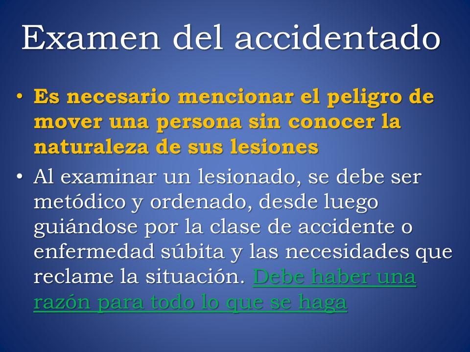 Examen del accidentado Es necesario mencionar el peligro de mover una persona sin conocer la naturaleza de sus lesiones Es necesario mencionar el peli