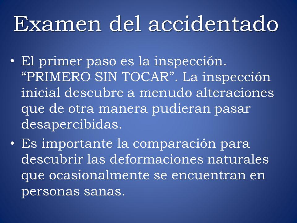 Examen del accidentado El primer paso es la inspección. PRIMERO SIN TOCAR. La inspección inicial descubre a menudo alteraciones que de otra manera pud