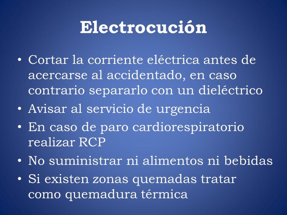 Electrocución Cortar la corriente eléctrica antes de acercarse al accidentado, en caso contrario separarlo con un dieléctrico Avisar al servicio de ur