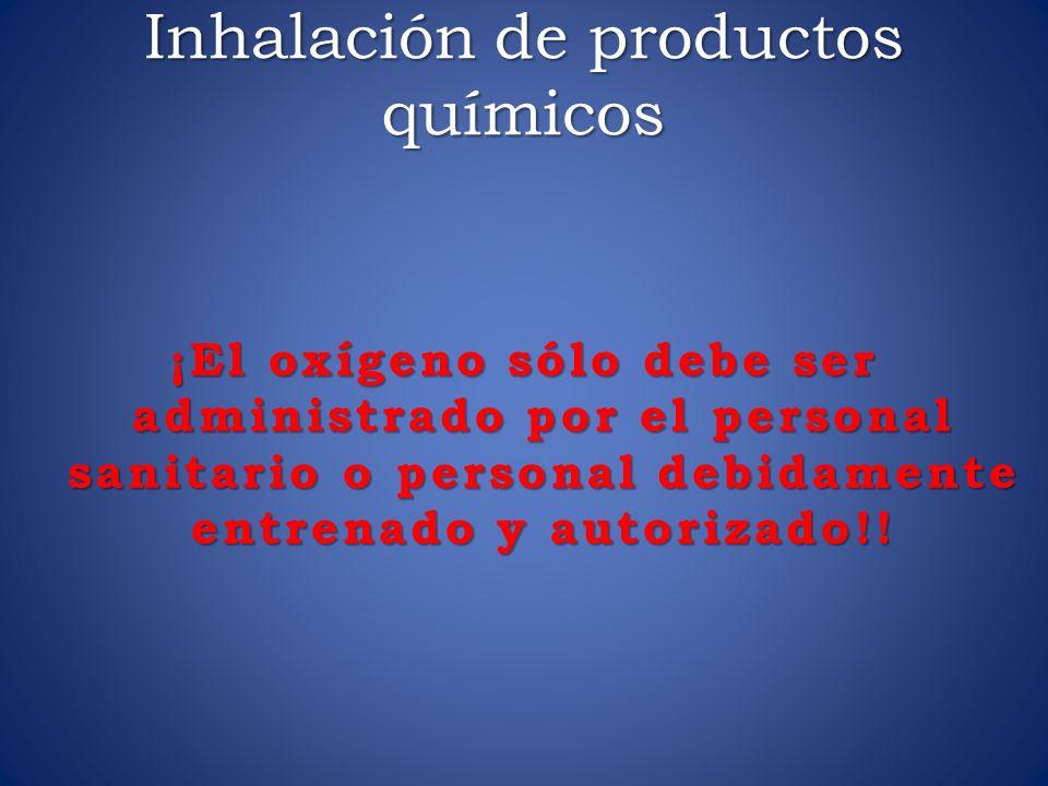 Inhalación de productos químicos ¡El oxígeno sólo debe ser administrado por el personal sanitario o personal debidamente entrenado y autorizado!!