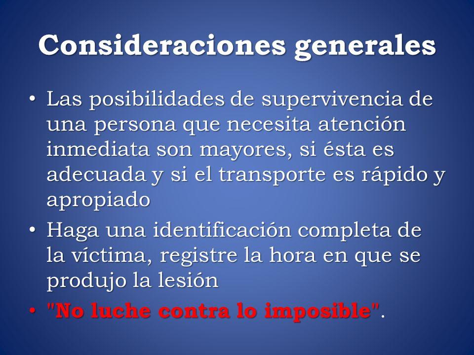 Consideraciones generales Las posibilidades de supervivencia de una persona que necesita atención inmediata son mayores, si ésta es adecuada y si el t