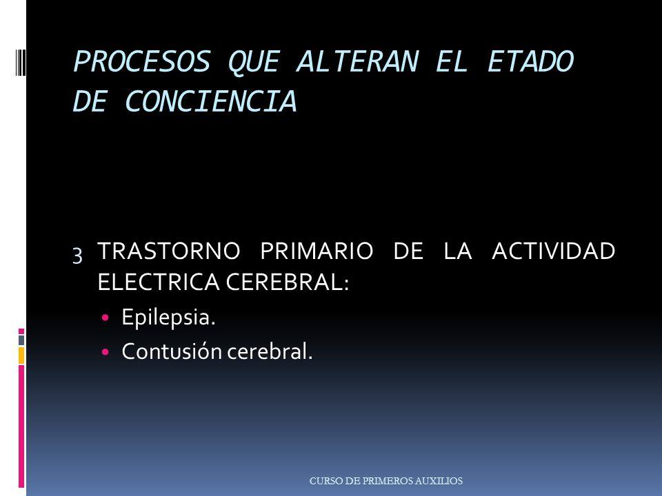 PROCESOS QUE ALTERAN EL ETADO DE CONCIENCIA 3 TRASTORNO PRIMARIO DE LA ACTIVIDAD ELECTRICA CEREBRAL: Epilepsia.