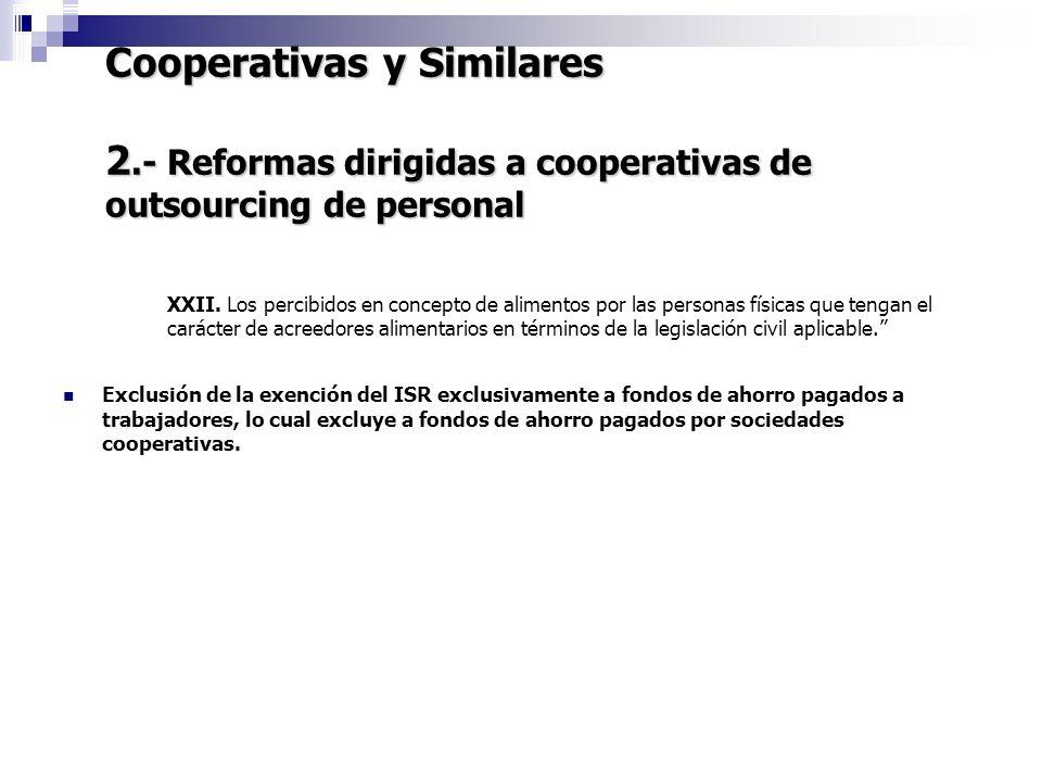 Cooperativas y Similares 2.- Reformas dirigidas a cooperativas de outsourcing de personal 7 XXII. Los percibidos en concepto de alimentos por las pers