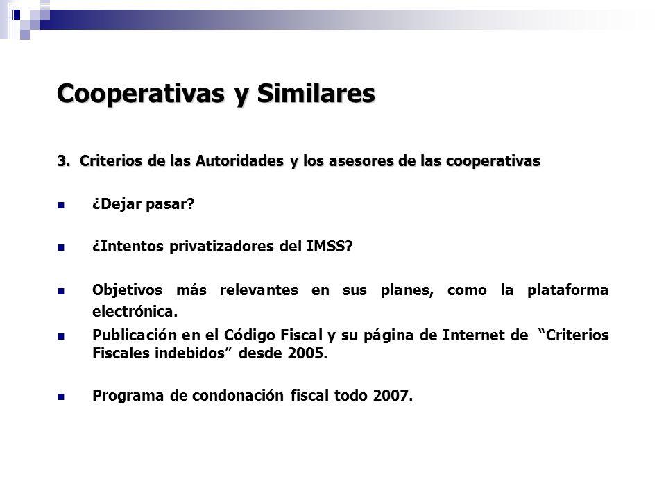 Cooperativas y Similares 3. Criterios de las Autoridades y los asesores de las cooperativas ¿Dejar pasar? ¿Intentos privatizadores del IMSS? Objetivos