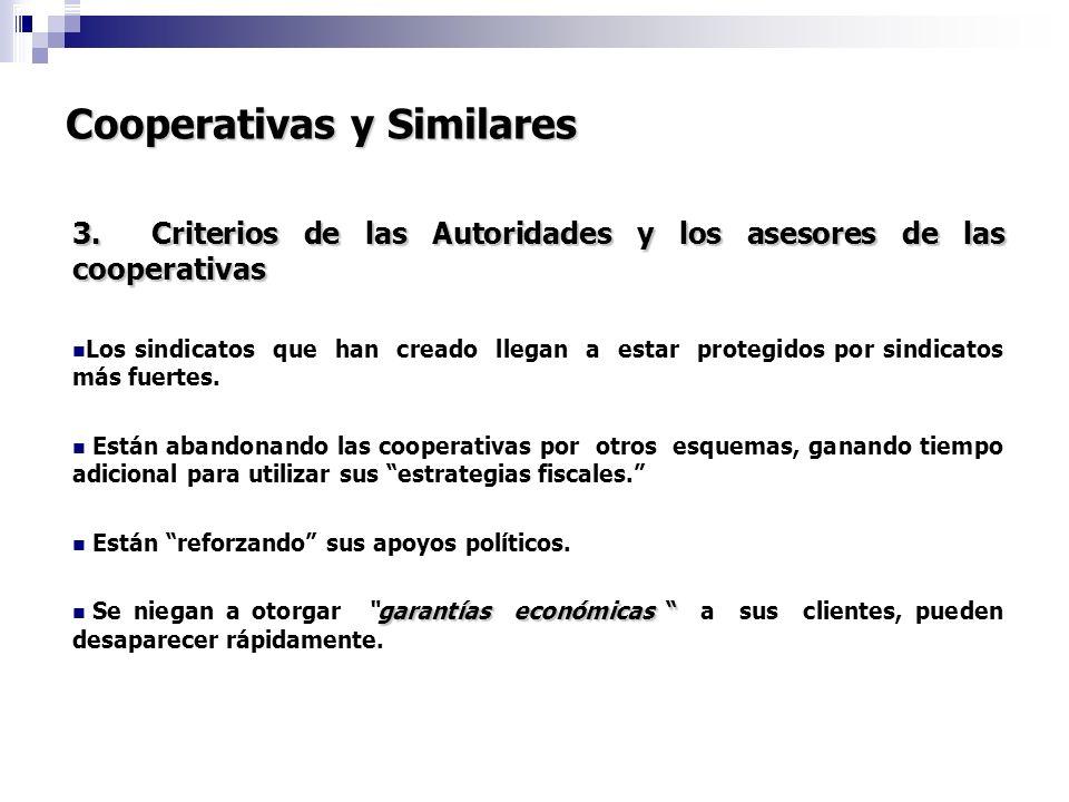 Cooperativas y Similares 3. Criterios de las Autoridades y los asesores de las cooperativas Los sindicatos que han creado llegan a estar protegidos po