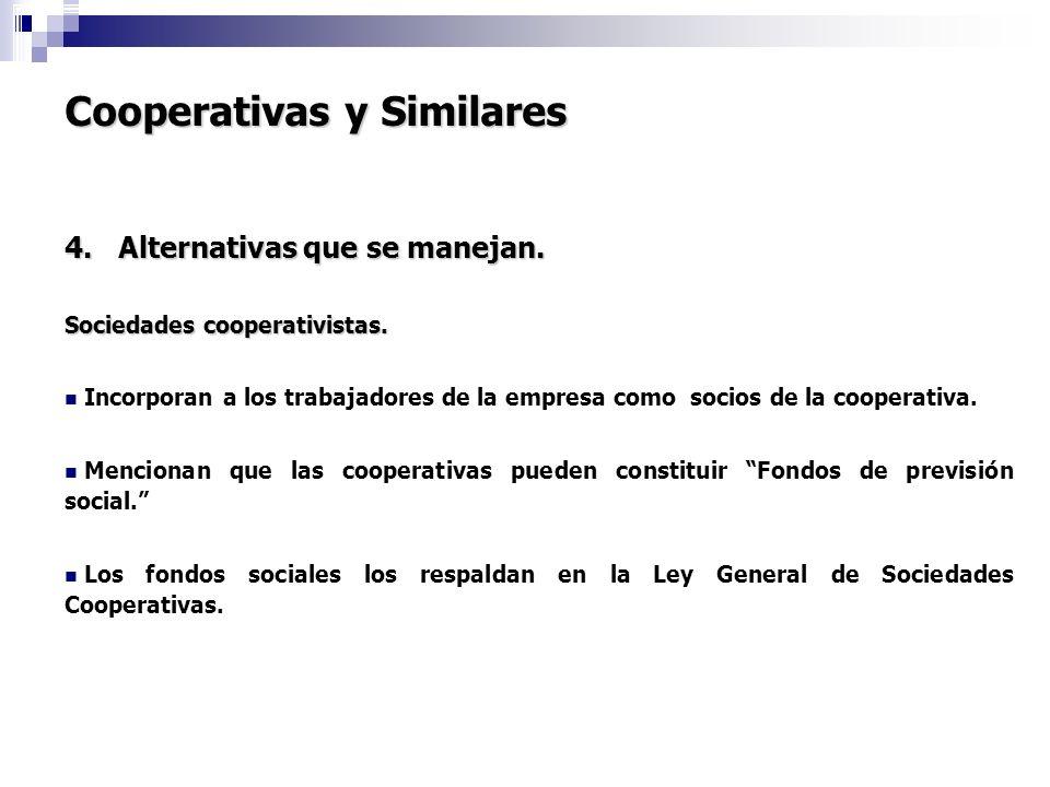 Cooperativas y Similares 4. Alternativas que se manejan. Sociedades cooperativistas. Incorporan a los trabajadores de la empresa como socios de la coo