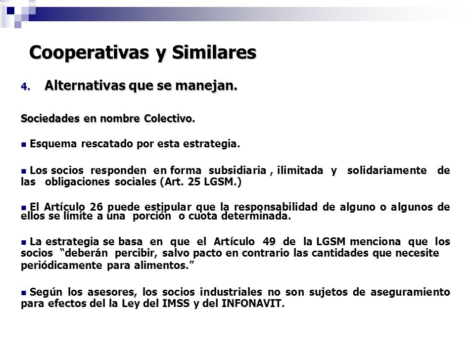 Cooperativas y Similares 4. Alternativas que se manejan. Sociedades en nombre Colectivo. Esquema rescatado por esta estrategia. Los socios responden e